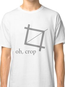 Oh Crop Photoshop Graphic Designer Humor Shirt Classic T-Shirt