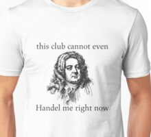 This Club Cannot Even Handel Me Right Now Nerd Pun Shirt Unisex T-Shirt