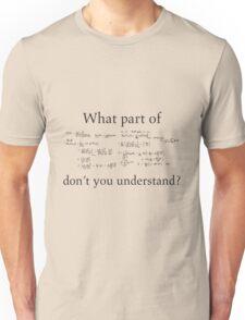 What Part Don't You Understand Math Humor Nerdy Geek Shirt Unisex T-Shirt