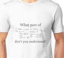 What Part Don't You Understand Math Humor Nerdy Geek Shirt Unisex T-Shirt