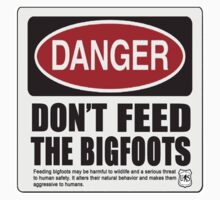 Don't Feed the Bigfoots  by thebigfootstore