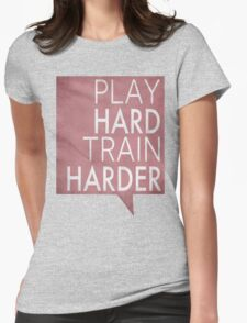 Play hard, train harder T-Shirt