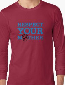 Respect your mother earth Long Sleeve T-Shirt