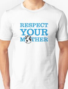 Respect your mother earth Unisex T-Shirt