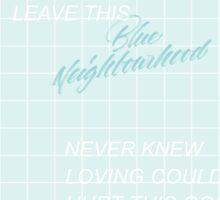 leave this blue neighbourhood Sticker