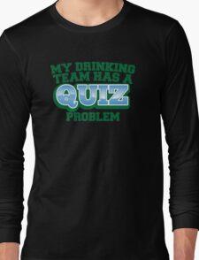 My drinking team has a QUIZ problem funny Pub quiz pun Long Sleeve T-Shirt