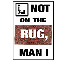 Not on the rug, man! Photographic Print
