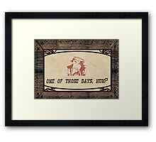 One of those days, huh? Framed Print