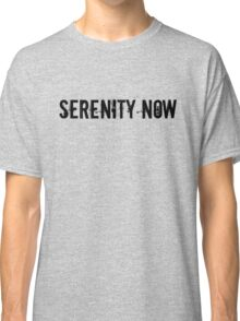 Serenity Now Classic T-Shirt