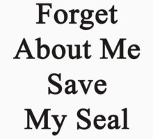 Forget About Me Save My Seal by supernova23
