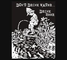 don't drink water, drink beer by Gale Distler
