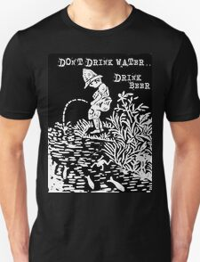 don't drink water, drink beer Unisex T-Shirt