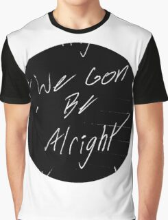 We Gon Be Alright Graphic T-Shirt