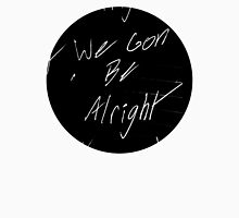 We Gon Be Alright Unisex T-Shirt
