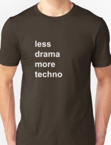 less drama, more techno T-Shirt