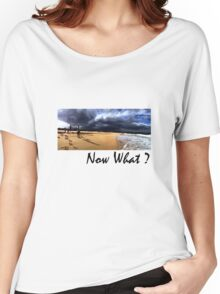 Now What Women's Relaxed Fit T-Shirt