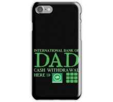 The international BANK OF DAD cash withdrawal here with ATM CASH MONEY iPhone Case/Skin