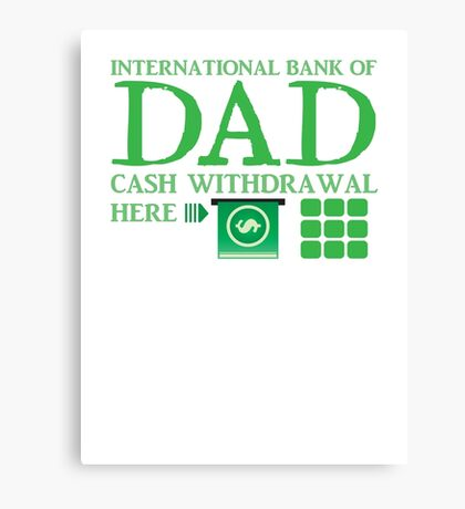 The international BANK OF DAD cash withdrawal here with ATM CASH MONEY Canvas Print