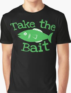 Take the BAIT! with a fish  Graphic T-Shirt