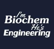 I'm Biochem He's Engineering (WhiteText) by MuggleMarauders