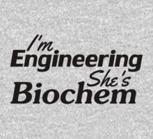 I'm Engineering She's Biochem (Black Text) by MuggleMarauders