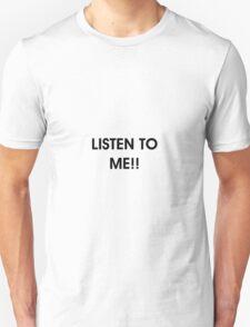 Listen to Me T-Shirt