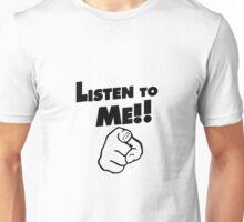 Listen to me Unisex T-Shirt