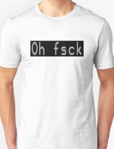 Oh Fsck T-Shirt