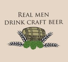 Real men drink craft beer by Jeff Newell