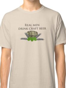 Real men drink craft beer Classic T-Shirt