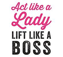 Act Like A Lady Lift Like A Boss (Black) Photographic Print
