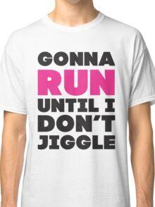 Gonna Run Until I Dont Jiggle (Pink, Black) Classic T-Shirt
