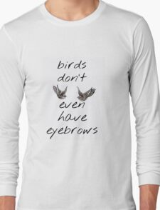 Birds Don't Even Have Eyebrows ft. Harry Styles' Swallow Tattoos Long Sleeve T-Shirt