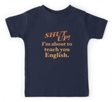 Shut up! I'm about to teach you ENGLISH! Kids Tee