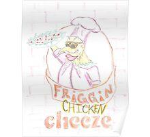 'Friggin' Chicken Cheeze' Poster