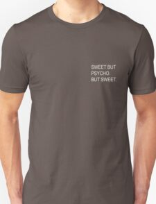 Sweet but psycho. Unisex T-Shirt