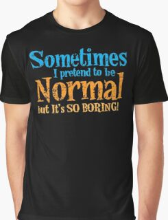 Sometimes I pretend to be normal but it's SO BORING! distressed version Graphic T-Shirt