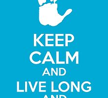 Keep Calm And Live Long And Prosper by Kreativista