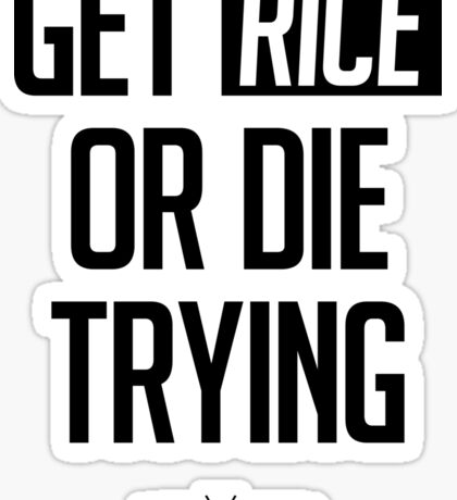 GET RICE OR DIE TRYING by AiReal Apparel Sticker