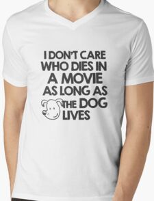I don't care who dies in a movie as long as the dog lives Mens V-Neck T-Shirt