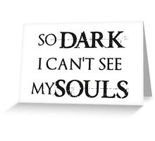 So Dark I can't see my Souls Greeting Card