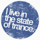 I Live In The State Of Trance (distressed blue)  by DropBass