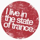 I Live In The State Of Trance (distressed red)  by DropBass