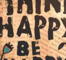 Think Happy, Be Happy Sticker