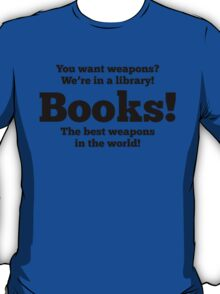 Dr Who quote -- Books - the best weapons in the world T-Shirt