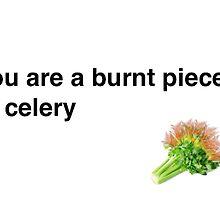 Burnt Celery Insult by Emmycap