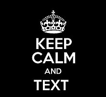Keep Calm And Text by imoulton