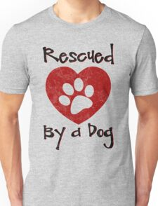 Rescued by a Dog - Adopt a Shelter Pet - Rescued Dogs - Adopt a Dog Unisex T-Shirt