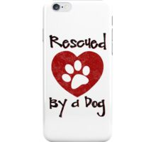 Rescued by a Dog - Adopt a Shelter Pet - Rescued Dogs - Adopt a Dog iPhone Case/Skin