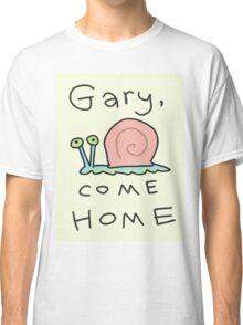 Gary, come home! Classic T-Shirt